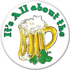 ST PATRICKS DAY BADGE IT'S ALL ABOUT BEER